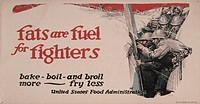 World War I, poster showing soldiers in a trench, text reads: ´Fats are fuel for fighters Bake, boil, and broil more _ fry less´, lithograph, 1917.